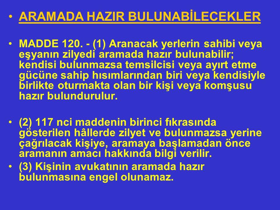 ARAMA KARARI MADDE 119. - (1) Hâkim kararı üzerine veya gecikmesinde sakınca bulunan hâllerde Cumhuriyet savcısının; ona ulaşılamazsa, kolluk amirinin