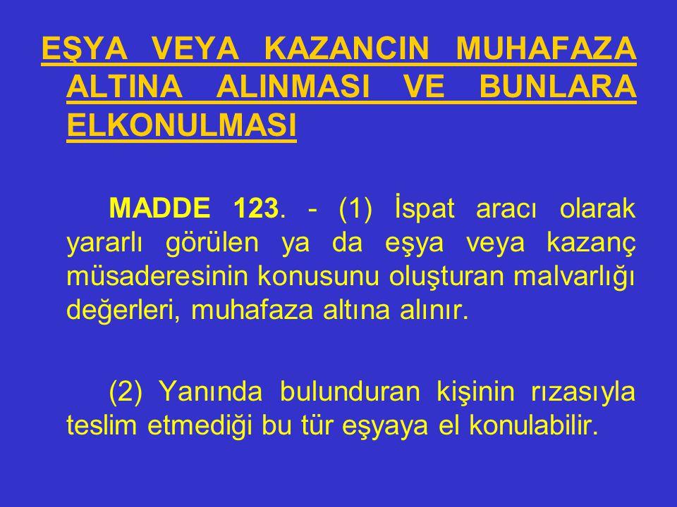 •BELGE VEYA KÂĞITLARI İNCELEME YETKİSİ •MADDE 122. - (1) Hakkında arama işlemi uygulanan kimsenin belge veya kâğıtlarını inceleme yetkisi, Cumhuriyet