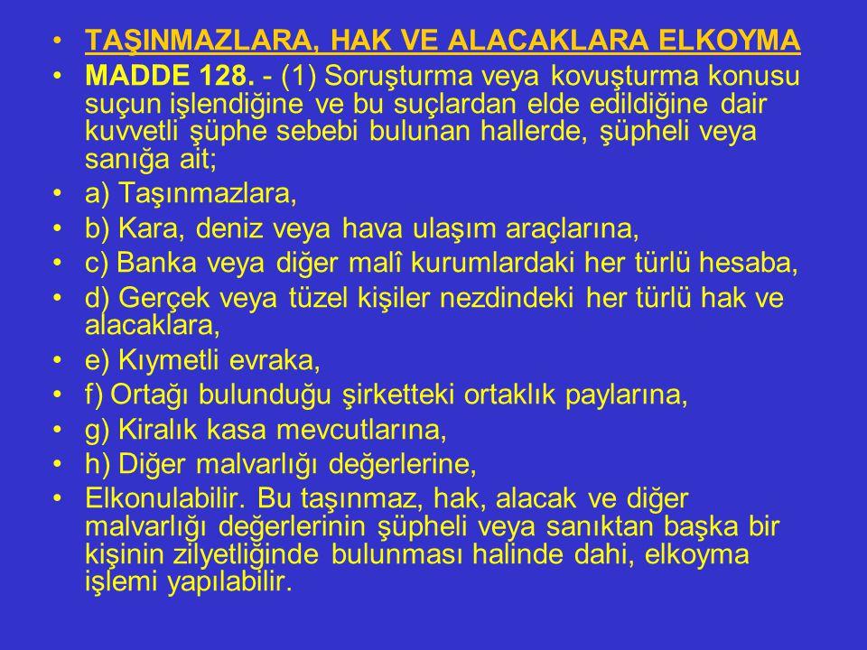 ELKOYMA KARARINI VERME YETKİSİ MADDE 127. - (1) Hâkim kararı üzerine veya gecikmesinde sakınca bulunan hâllerde Cumhuriyet savcısının; ona ulaşılamazs