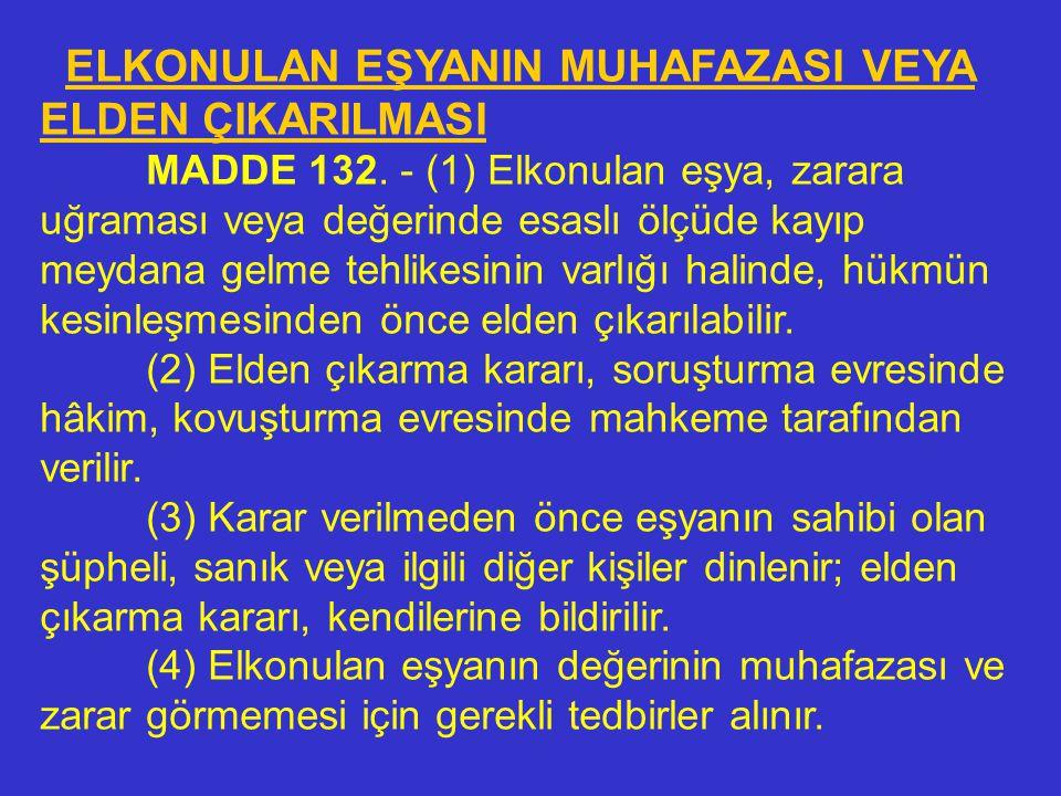 ELKONULAN EŞYANIN İADESİ MADDE 131. - (1) Şüpheliye, sanığa veya üçüncü kişilere ait elkonulmuş eşyanın, soruşturma ve kovuşturma bakımından muhafazas