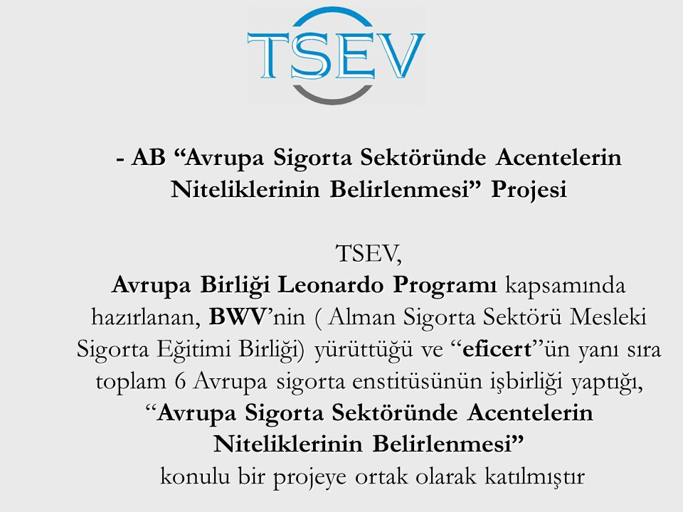"""- AB """"Avrupa Sigorta Sektöründe Acentelerin Niteliklerinin Belirlenmesi"""" Projesi TSEV, Avrupa Birliği Leonardo Programı kapsamında hazırlanan, BWV'nin"""
