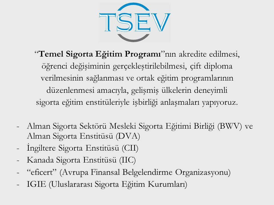 """""""Temel Sigorta Eğitim Programı""""nın akredite edilmesi, öğrenci değişiminin gerçekleştirilebilmesi, çift diploma verilmesinin sağlanması ve ortak eğitim"""
