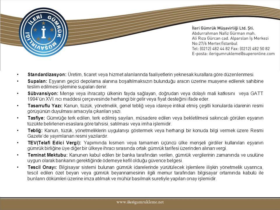•Standardizasyon: Üretim, ticaret veya hizmet alanlarında faaliyetlerin yeknesak kurallara göre düzenlenmesi. •Supalan: Eşyanın geçici depolama alanın