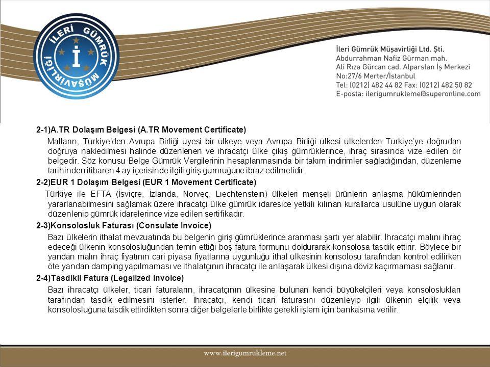 •2)RESMİ BELGELER 2-1)A.TR Dolaşım Belgesi (A.TR Movement Certificate) Malların, Türkiye'den Avrupa Birliği üyesi bir ülkeye veya Avrupa Birliği ülkes