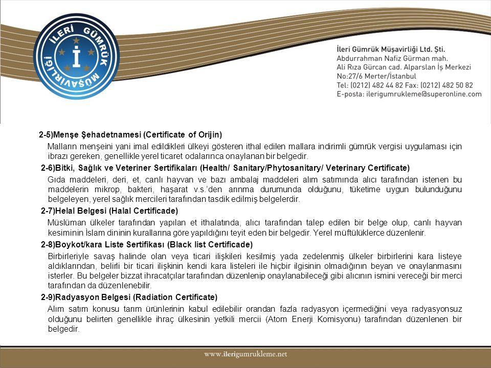2-5)Menşe Şehadetnamesi (Certificate of Orijin) Malların menşeini yani imal edildikleri ülkeyi gösteren ithal edilen mallara indirimli gümrük vergisi