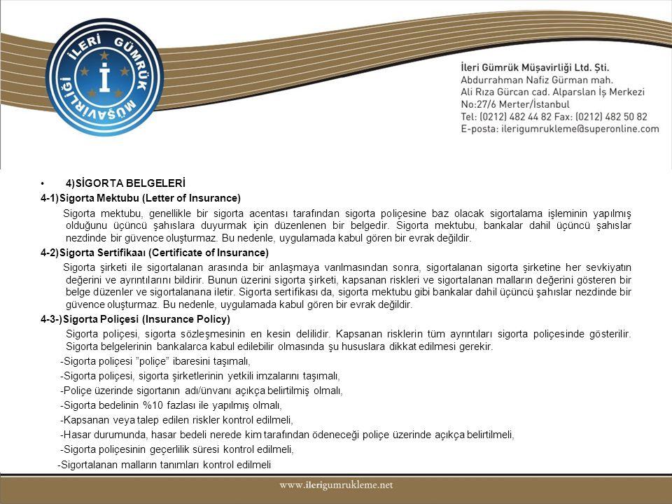 •4)SİGORTA BELGELERİ 4-1)Sigorta Mektubu (Letter of Insurance) Sigorta mektubu, genellikle bir sigorta acentası tarafından sigorta poliçesine baz olac