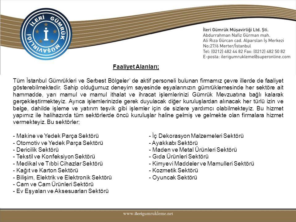 Faaliyet Alanları; Tüm İstanbul Gümrükleri ve Serbest Bölgeler' de aktif personeli bulunan firmamız çevre illerde de faaliyet gösterebilmektedir. Sahi