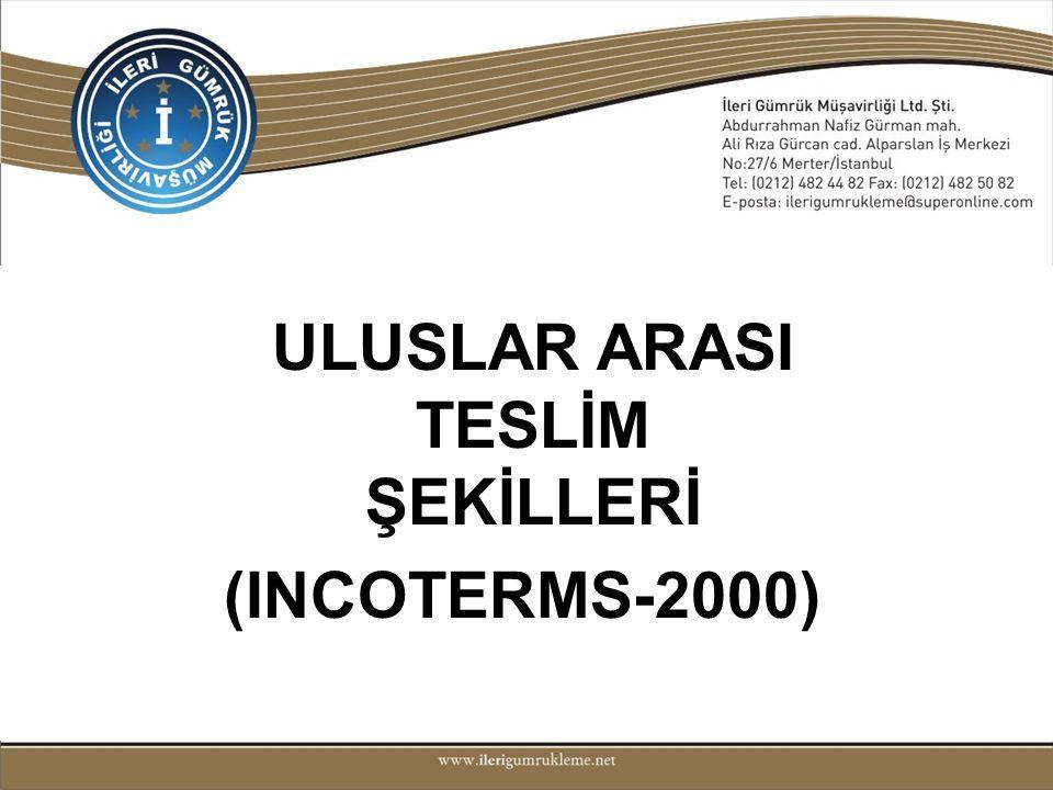 ULUSLAR ARASI TESLİM ŞEKİLLERİ (INCOTERMS-2000)