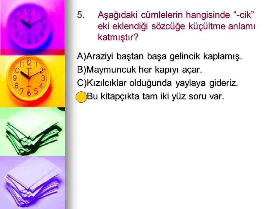 24.Aşağıdaki cümlelerin hangisinde sözcüklerin tümü türemiştir.