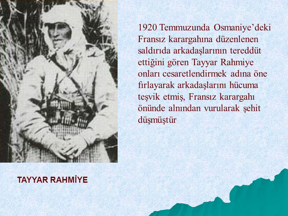 1920 Temmuzunda Osmaniye'deki Fransız karargahına düzenlenen saldırıda arkadaşlarının tereddüt ettiğini gören Tayyar Rahmiye onları cesaretlendirmek a
