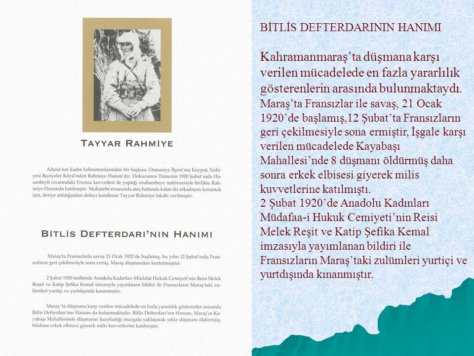 BİTLİS DEFTERDARININ HANIMI Kahramanmaraş'ta düşmana karşı verilen mücadelede en fazla yararlılık gösterenlerin arasında bulunmaktaydı. Maraş'ta Frans