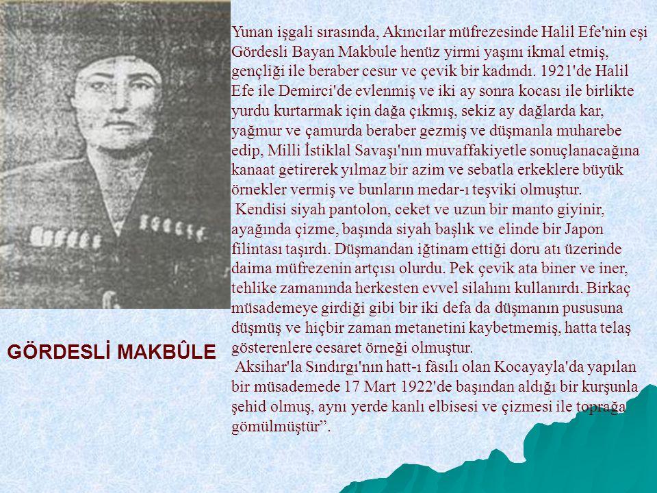 Yunan işgali sırasında, Akıncılar müfrezesinde Halil Efe'nin eşi Gördesli Bayan Makbule henüz yirmi yaşını ikmal etmiş, gençliği ile beraber cesur ve