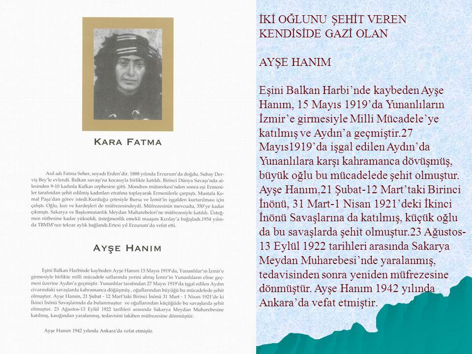 İKİ OĞLUNU ŞEHİT VEREN KENDİSİDE GAZİ OLAN AYŞE HANIM Eşini Balkan Harbi'nde kaybeden Ayşe Hanım, 15 Mayıs 1919'da Yunanlıların İzmir'e girmesiyle Mil