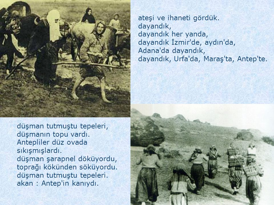 ateşi ve ihaneti gördük. dayandık, dayandık her yanda, dayandık İzmir'de, aydın'da, Adana'da dayandık, dayandık, Urfa'da, Maraş'ta, Antep'te. düşman t