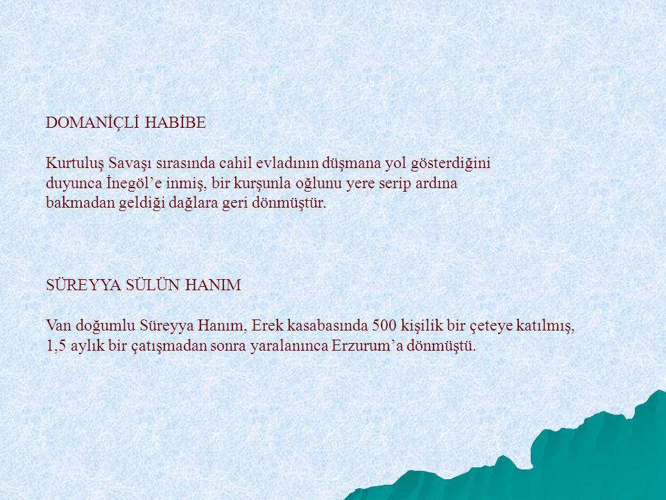 SÜREYYA SÜLÜN HANIM Van doğumlu Süreyya Hanım, Erek kasabasında 500 kişilik bir çeteye katılmış, 1,5 aylık bir çatışmadan sonra yaralanınca Erzurum'a