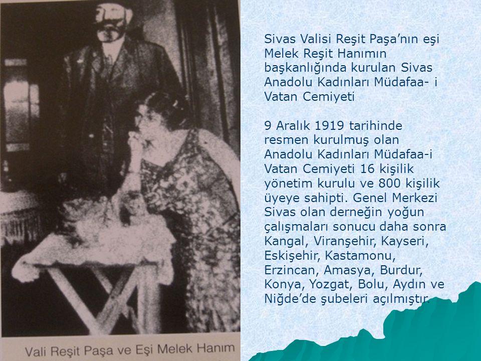 Sivas Valisi Reşit Paşa'nın eşi Melek Reşit Hanımın başkanlığında kurulan Sivas Anadolu Kadınları Müdafaa- i Vatan Cemiyeti 9 Aralık 1919 tarihinde re