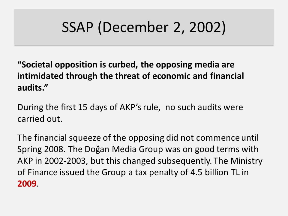 Societal opposition is curbed, the opposing media are intimidated through the threat of economic and financial audits. During the first 15 days of AKP's rule, no such audits were carried out.