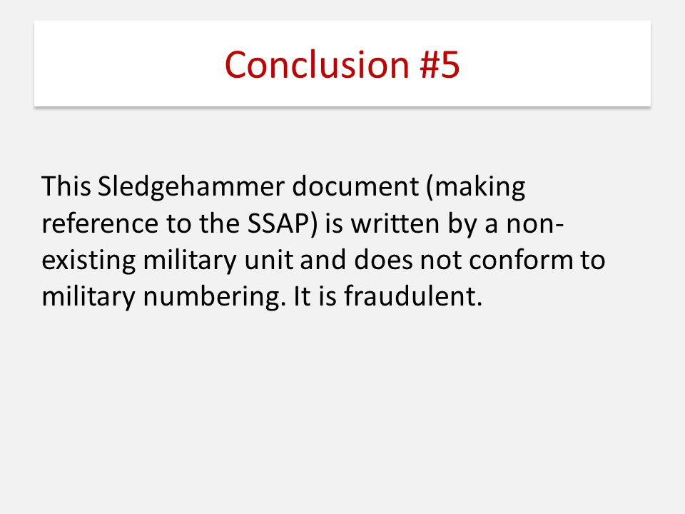 Conclusion #5 This Sledgehammer document (making reference to the SSAP) is written by a non- existing military unit and does not conform to military n
