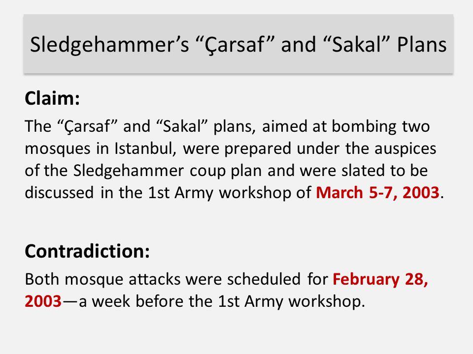 "Sledgehammer's ""Çarsaf"" and ""Sakal"" Plans Claim: The ""Çarsaf"" and ""Sakal"" plans, aimed at bombing two mosques in Istanbul, were prepared under the aus"
