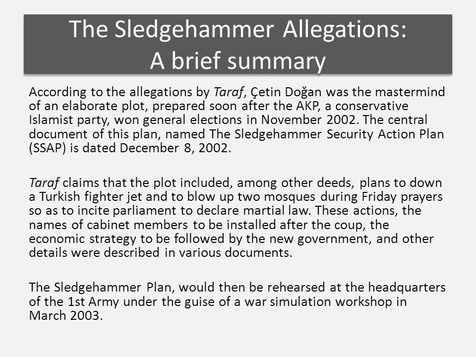 According to the allegations by Taraf, Çetin Doğan was the mastermind of an elaborate plot, prepared soon after the AKP, a conservative Islamist party, won general elections in November 2002.