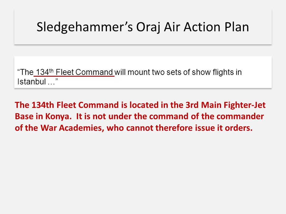 Sledgehammer's Oraj Air Action Plan The 134th Fleet Command is located in the 3rd Main Fighter-Jet Base in Konya. It is not under the command of the c