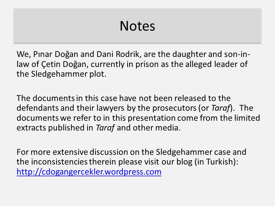 Notes We, Pınar Doğan and Dani Rodrik, are the daughter and son-in- law of Çetin Doğan, currently in prison as the alleged leader of the Sledgehammer