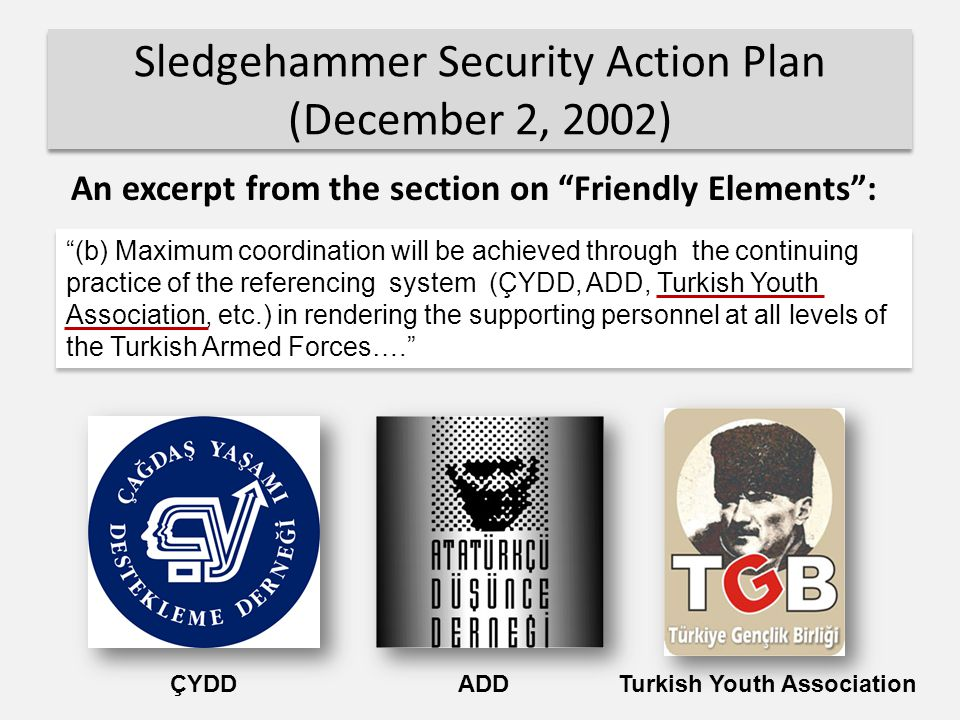 Annex-C of the Sledgehammer Plan The Sledgehammer plan document states the coup plan will be executed and discussed in a secret plan seminar with the participation of a limited number of especially selected personnel. The same document has an annex (Annex-C) that lists 832 members of the armed forces slated for dismissal from the army for their reactionary leanings or links with separatist organizations.
