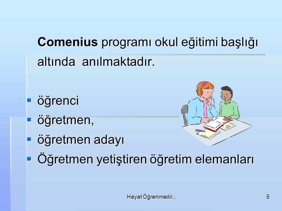 Hayat Öğrenmedir...5 Comenius programı okul eğitimi başlığı altında anılmaktadır.