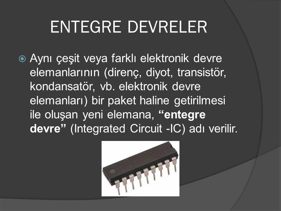 ENTEGRE DEVRELER  Aynı çeşit veya farklı elektronik devre elemanlarının (direnç, diyot, transistör, kondansatör, vb. elektronik devre elemanları) bir