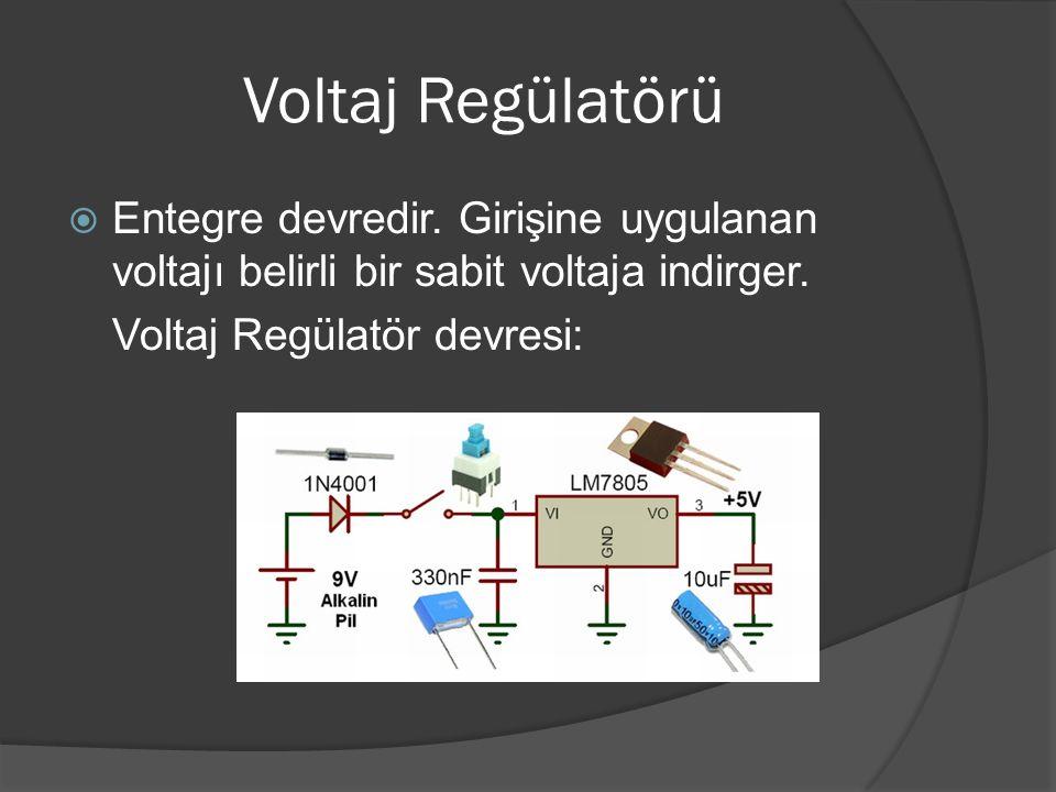 Voltaj Regülatörü  Entegre devredir. Girişine uygulanan voltajı belirli bir sabit voltaja indirger. Voltaj Regülatör devresi: