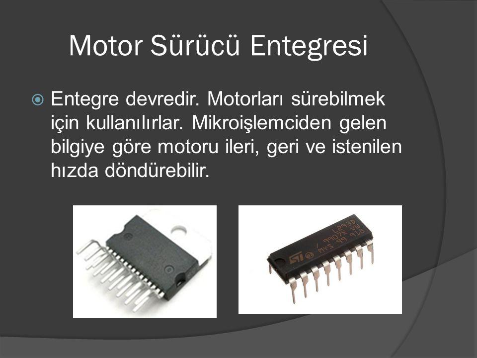 Motor Sürücü Entegresi  Entegre devredir. Motorları sürebilmek için kullanılırlar. Mikroişlemciden gelen bilgiye göre motoru ileri, geri ve istenilen