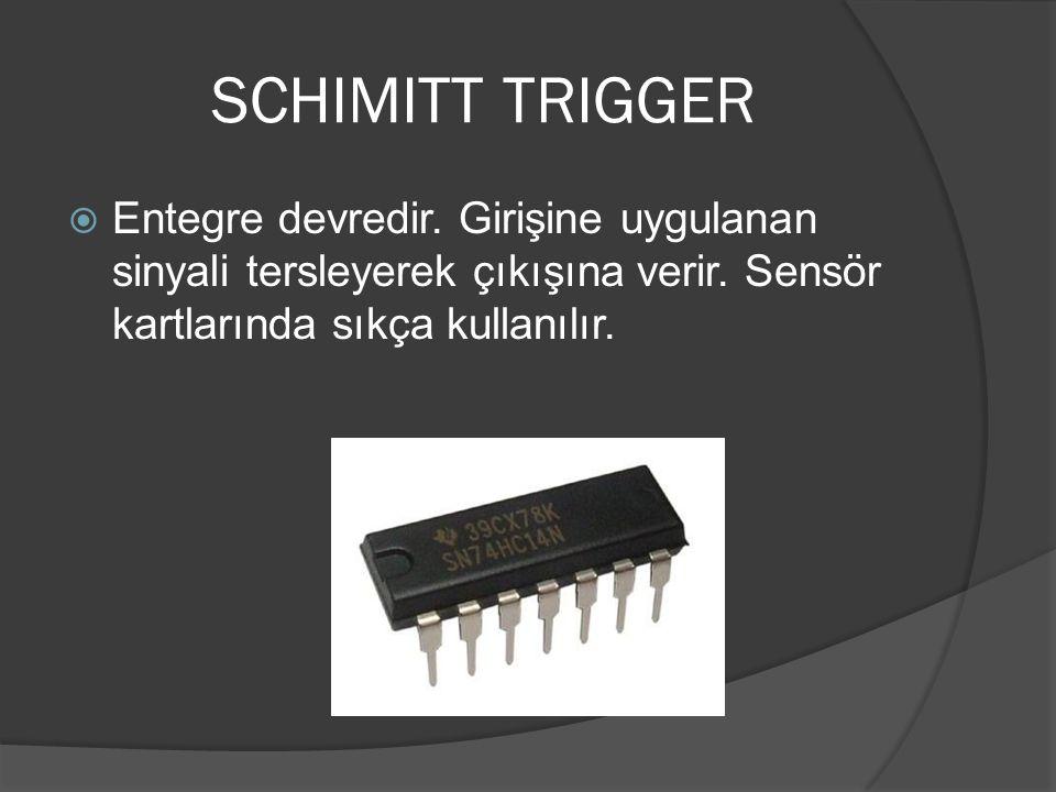 SCHIMITT TRIGGER  Entegre devredir. Girişine uygulanan sinyali tersleyerek çıkışına verir. Sensör kartlarında sıkça kullanılır.