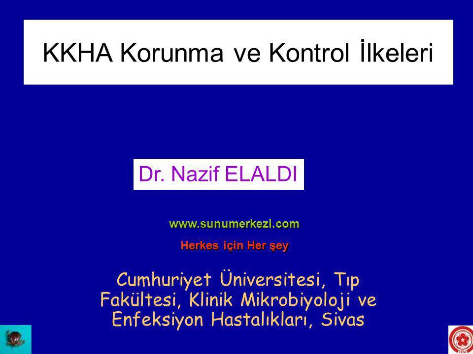 KKHA Korunma ve Kontrol İlkeleri Dr. Nazif ELALDI Cumhuriyet Üniversitesi, Tıp Fakültesi, Klinik Mikrobiyoloji ve Enfeksiyon Hastalıkları, Sivas www.s