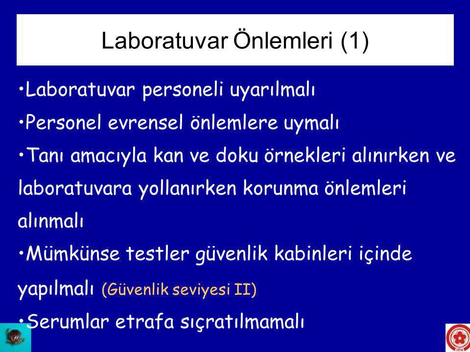 •Laboratuvar personeli uyarılmalı •Personel evrensel önlemlere uymalı •Tanı amacıyla kan ve doku örnekleri alınırken ve laboratuvara yollanırken korun