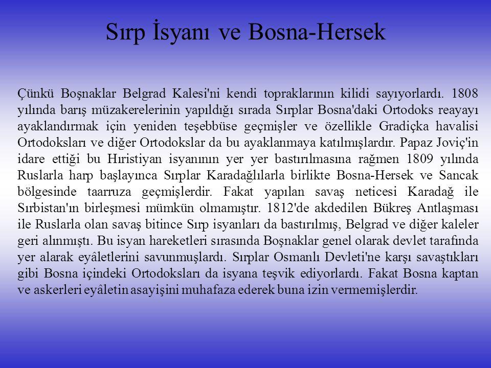 Sırp İsyanı ve Bosna-Hersek Çünkü Boşnaklar Belgrad Kalesi'ni kendi topraklarının kilidi sayıyorlardı. 1808 yılında barış müzakerelerinin yapıldığı sı