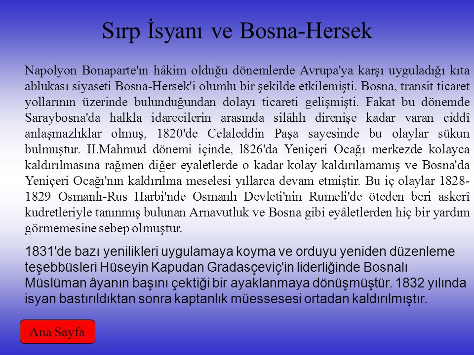Sırp İsyanı ve Bosna-Hersek Napolyon Bonaparte ın hâkim olduğu dönemlerde Avrupa ya karşı uyguladığı kıta ablukası siyaseti Bosna-Hersek i olumlu bir şekilde etkilemişti.