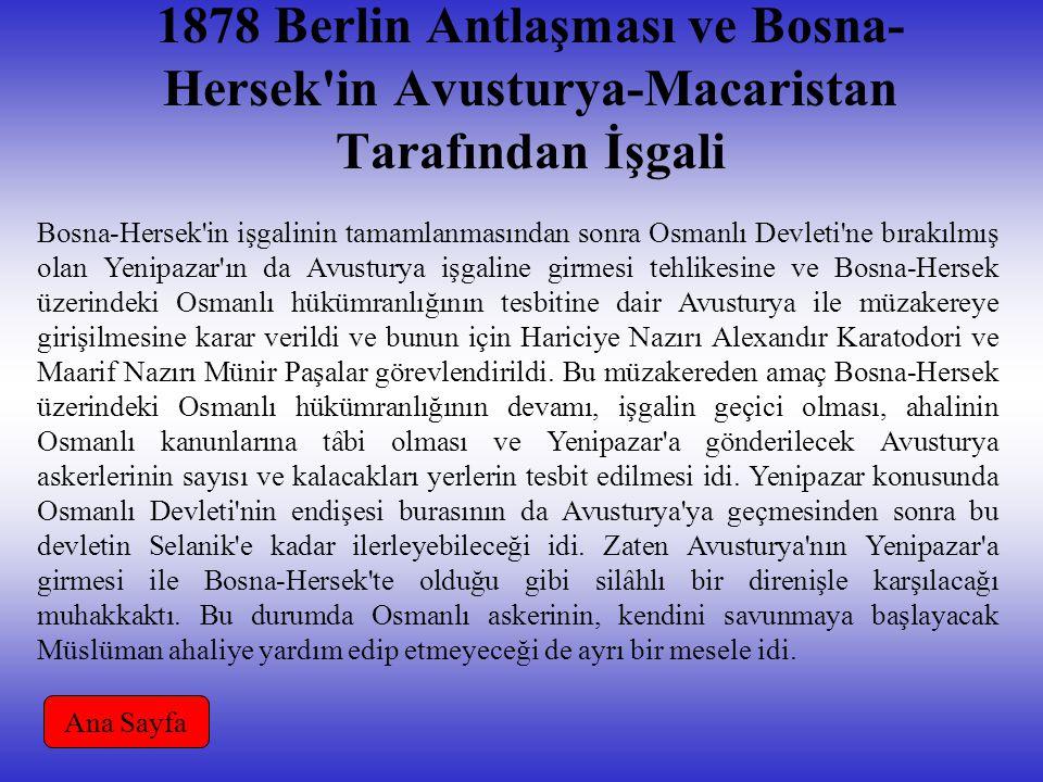 1878 Berlin Antlaşması ve Bosna- Hersek in Avusturya-Macaristan Tarafından İşgali Bosna-Hersek in işgalinin tamamlanmasından sonra Osmanlı Devleti ne bırakılmış olan Yenipazar ın da Avusturya işgaline girmesi tehlikesine ve Bosna-Hersek üzerindeki Osmanlı hükümranlığının tesbitine dair Avusturya ile müzakereye girişilmesine karar verildi ve bunun için Hariciye Nazırı Alexandır Karatodori ve Maarif Nazırı Münir Paşalar görevlendirildi.