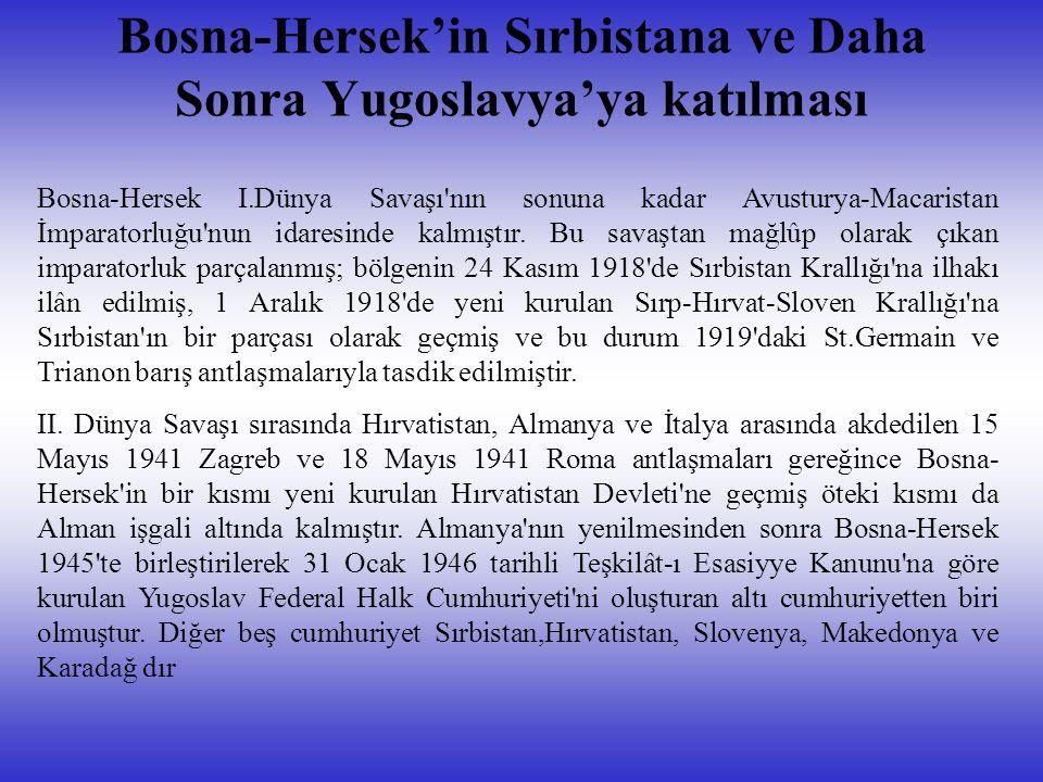 Bosna-Hersek'in Sırbistana ve Daha Sonra Yugoslavya'ya katılması Bosna-Hersek I.Dünya Savaşı nın sonuna kadar Avusturya-Macaristan İmparatorluğu nun idaresinde kalmıştır.
