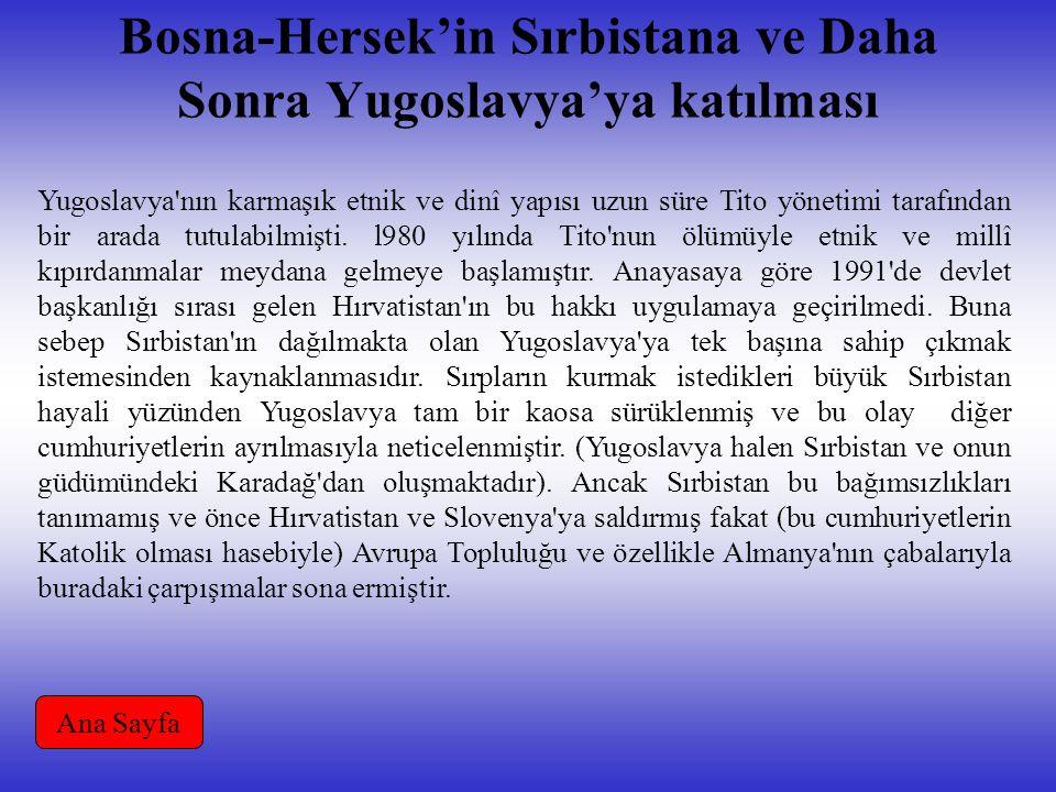 Bosna-Hersek'in Sırbistana ve Daha Sonra Yugoslavya'ya katılması Yugoslavya nın karmaşık etnik ve dinî yapısı uzun süre Tito yönetimi tarafından bir arada tutulabilmişti.