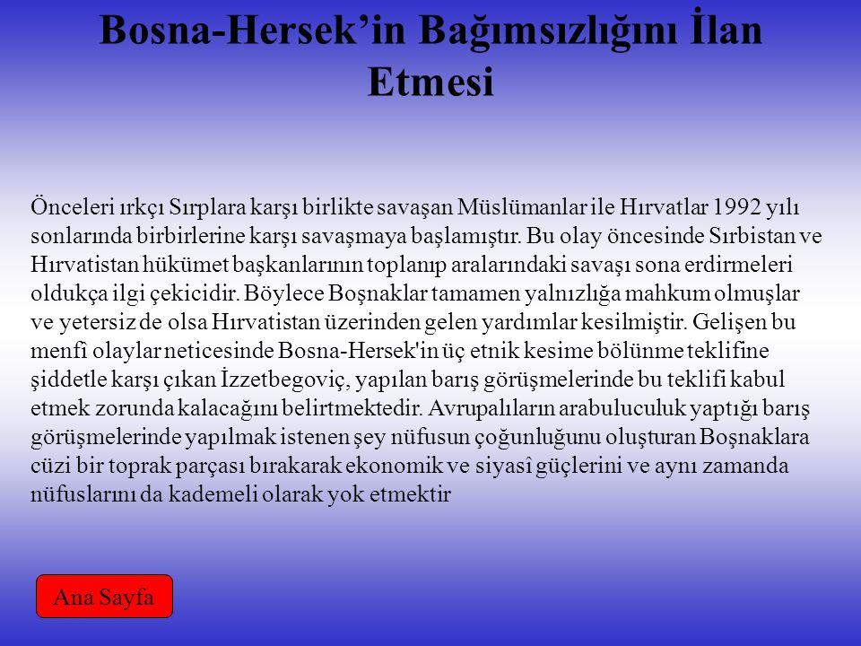 Bosna-Hersek'in Bağımsızlığını İlan Etmesi Önceleri ırkçı Sırplara karşı birlikte savaşan Müslümanlar ile Hırvatlar 1992 yılı sonlarında birbirlerine