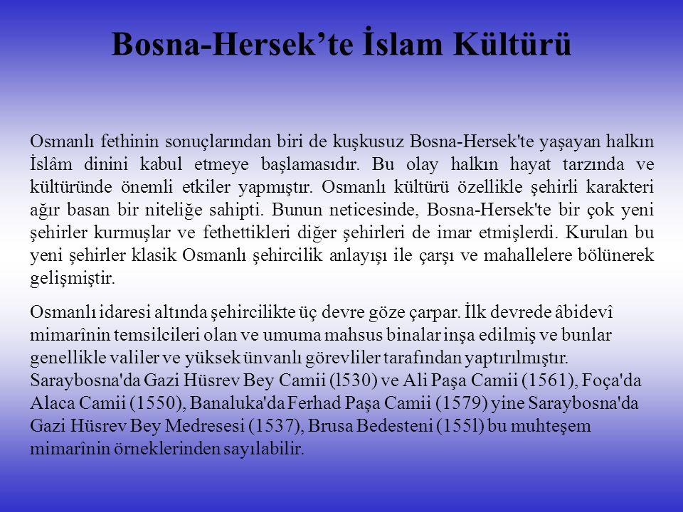Bosna-Hersek'te İslam Kültürü Osmanlı fethinin sonuçlarından biri de kuşkusuz Bosna-Hersek te yaşayan halkın İslâm dinini kabul etmeye başlamasıdır.