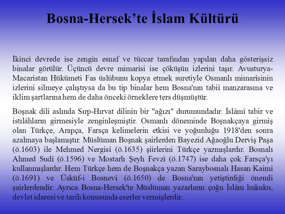 Bosna-Hersek'te İslam Kültürü İkinci devrede ise zengin esnaf ve tüccar tarafından yapılan daha gösterişsiz binalar görülür. Üçüncü devre mimarîsi ise