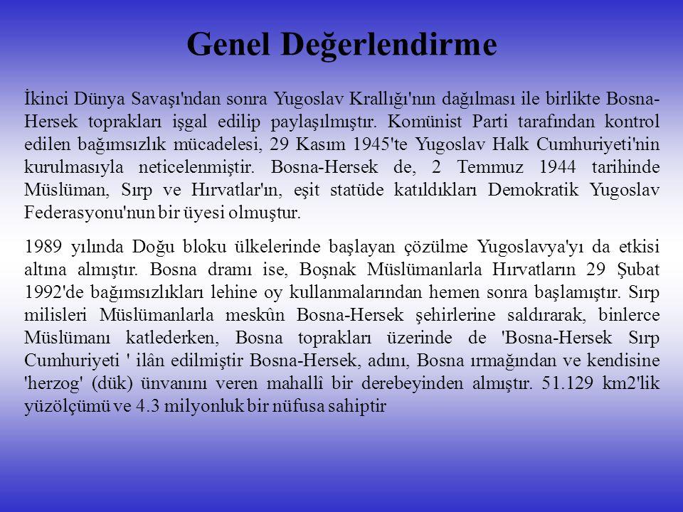 Genel Değerlendirme İkinci Dünya Savaşı'ndan sonra Yugoslav Krallığı'nın dağılması ile birlikte Bosna- Hersek toprakları işgal edilip paylaşılmıştır.