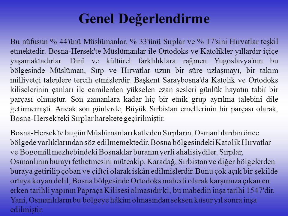 Genel Değerlendirme Bu nüfusun % 44'ünü Müslümanlar, % 33'ünü Sırplar ve % 17'sini Hırvatlar teşkil etmektedir. Bosna-Hersek'te Müslümanlar ile Ortodo