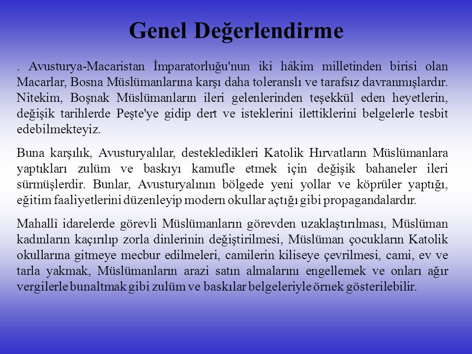 Genel Değerlendirme. Avusturya-Macaristan İmparatorluğu'nun iki hâkim milletinden birisi olan Macarlar, Bosna Müslümanlarına karşı daha toleranslı ve