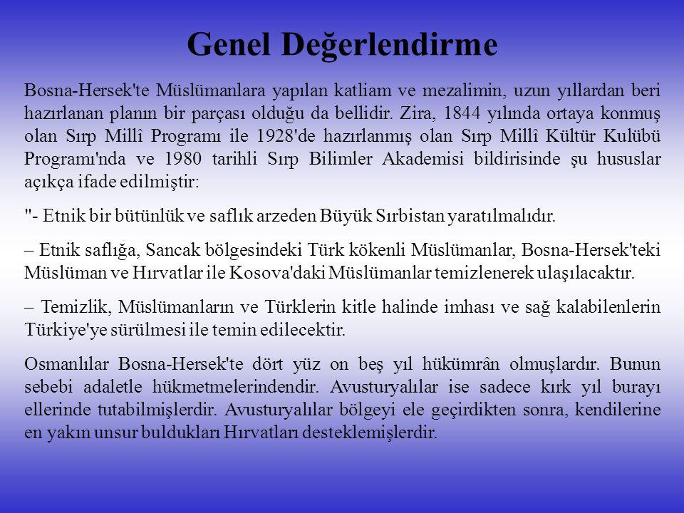Genel Değerlendirme Bosna-Hersek'te Müslümanlara yapılan katliam ve mezalimin, uzun yıllardan beri hazırlanan planın bir parçası olduğu da bellidir. Z