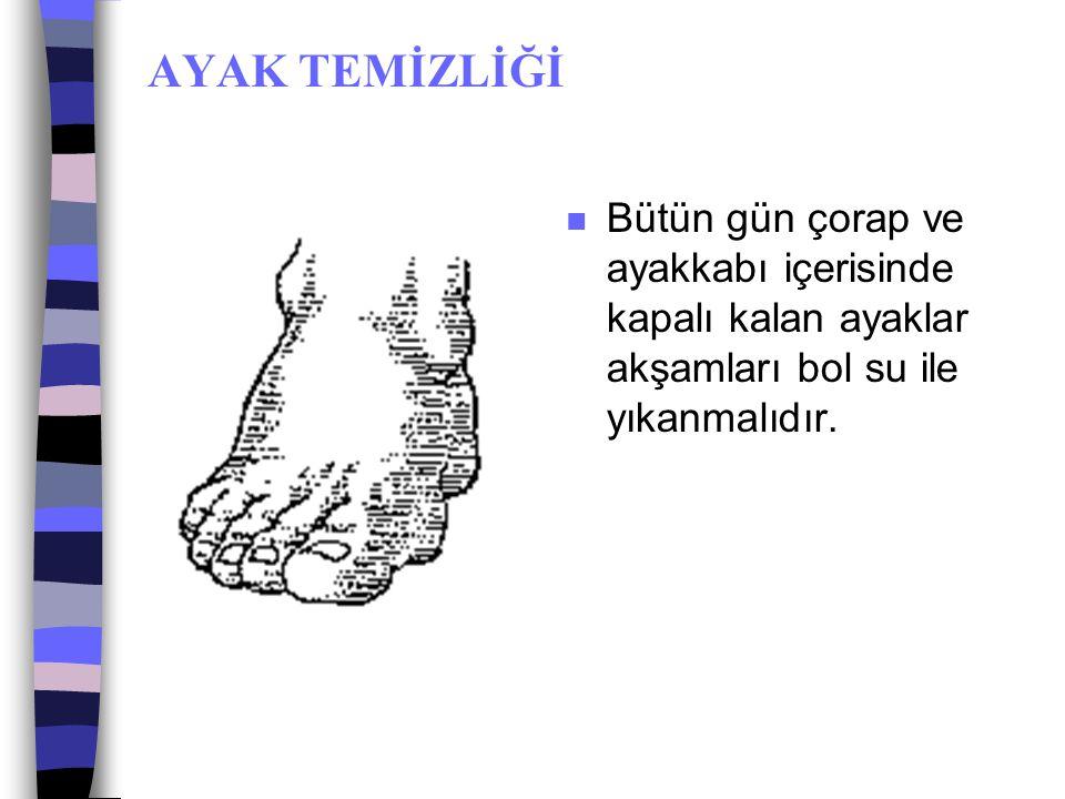TIRNAK BAKIMI  El tırnakları oval biçimde  Ayak tırnakları düz biçimde kesilmelidir.