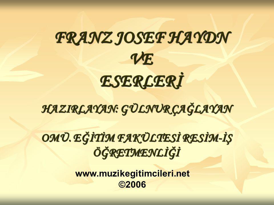 FRANZ JOSEF HAYDN VE ESERLERİ HAZIRLAYAN: GÜLNUR ÇAĞLAYAN OMÜ. EĞİTİM FAKÜLTESİ RESİM-İŞ ÖĞRETMENLİĞİ www.muzikegitimcileri.net ©2006