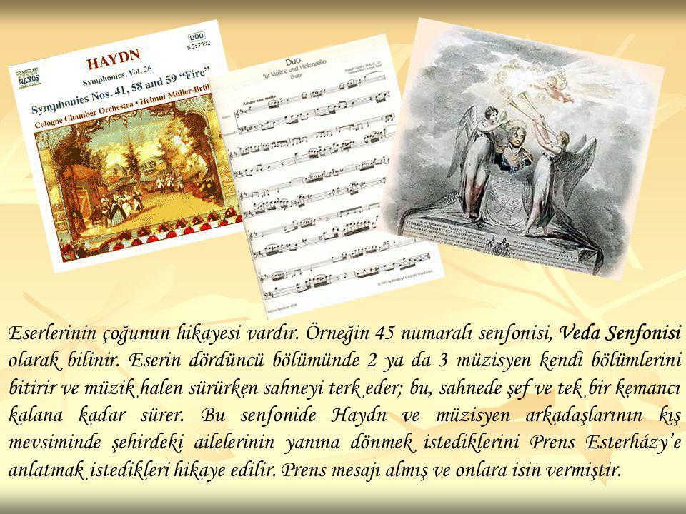 Eserlerinin çoğunun hikayesi vardır. Örneğin 45 numaralı senfonisi, Veda Senfonisi olarak bilinir. Eserin dördüncü bölümünde 2 ya da 3 müzisyen kendi