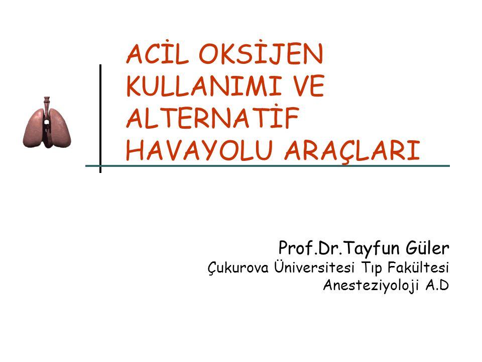 ACİL OKSİJEN KULLANIMI VE ALTERNATİF HAVAYOLU ARAÇLARI Prof.Dr.Tayfun Güler Çukurova Üniversitesi Tıp Fakültesi Anesteziyoloji A.D